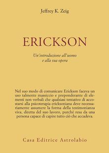 Erickson. Un'introduzione all'uomo e alla sua opera - Jeffrey K. Zeig - copertina