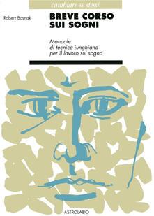 Breve corso sui sogni. Manualetto di tecnica junghiana per il lavoro sul sogno - Robert Bosnak - copertina