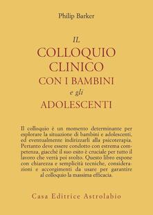 Il colloquio clinico con i bambini e gli adolescenti - Philip Barker - copertina