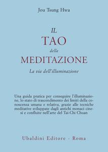 Libro Il tao della meditazione. La via dell'illuminazione Hwa Jou Tsung