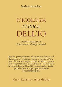 Libro Psicologia clinica dell'io. Analisi transazionale delle strutture della personalità Michele Novellino