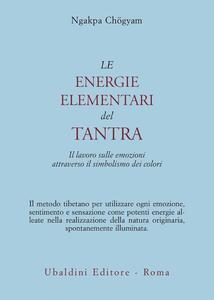 Le energie elementari del Tantra. Il lavoro sulle emozioni attraverso il simbolismo dei colori