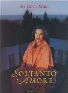 Foto Cover di Soltanto amore, Libro di Mata Daya, edito da Astrolabio Ubaldini
