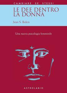 Libro Le dee dentro la donna. Una nuova psicologia al femminile Jean S. Bolen