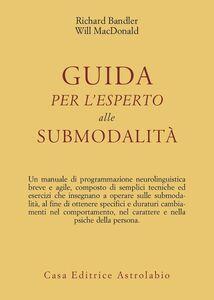 Foto Cover di Guida per l'esperto alle submodalità, Libro di Richard Bandler,Will McDonald, edito da Astrolabio Ubaldini