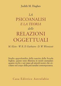 Libro La psicoanalisi e la teoria delle relazioni oggettuali. Melanie Klein, W. R. D. Fairbairn e D. W. Winnicott Judith M. Hughes