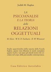 La psicoanalisi e la teoria delle relazioni oggettuali. Melanie Klein, W. R. D. Fairbairn e D. W. Winnicott