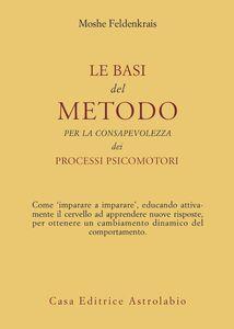 Libro Le basi del metodo per la consapevolezza dei processi psicomotori Moshe Feldenkrais