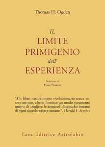 Libro Il limite primigenio dell'esperienza Thomas H. Ogden