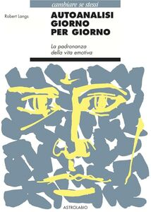 Foto Cover di Autoanalisi giorno per giorno. La padronanza della vita emotiva, Libro di Robert Langs, edito da Astrolabio Ubaldini