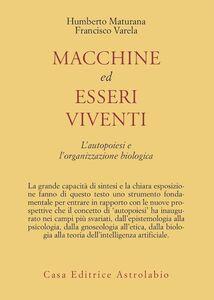 Libro Macchine ed esseri viventi. L'autopoiesi e l'organizzazione biologica Humberto R. Maturana , Francisco J. Varela