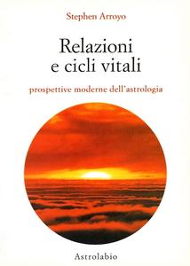 Libro Relazioni e cicli vitali. Prospettive moderne dell'astrologia Stephen Arroyo