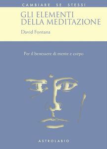 Gli elementi della meditazione. Per il benessere di mente e corpo