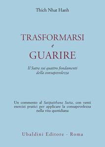 Libro Trasformarsi e guarire. Il Sutra sui quattro fondamenti della consapevolezza Thich Nhat Hanh