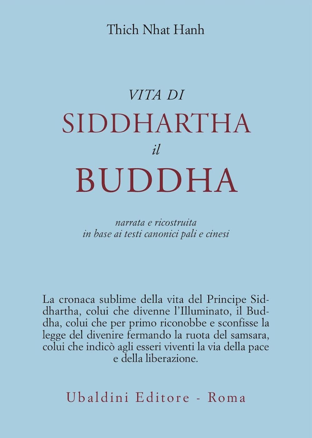 Vita di Siddhartha il Buddha. Narrata e ricostruita in base ai testi canonici pali e cinesi