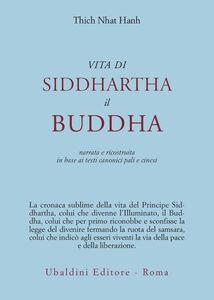 Foto Cover di Vita di Siddhartha il Buddha. Narrata e ricostruita in base ai testi canonici pali e cinesi, Libro di Thich Nhat Hanh, edito da Astrolabio Ubaldini