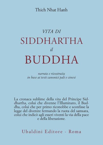 Vita di Siddhartha il Buddha. Narrata e ricostruita in base ai testi canonici pali e cinesi - Thich Nhat Hanh - copertina