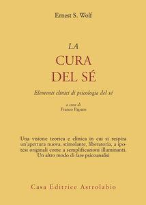Libro La cura del sé. Elementi clinici di psicologia del sé Ernest S. Wolf