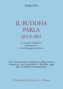 Libro Il buddha parla qui e ora. Le scritture buddhiste reinterpretate in un linguaggio moderno Stanley Rice