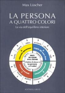Foto Cover di La persona a quattro colori. La via dell'equilibrio interiore, Libro di Max Lüscher, edito da Astrolabio Ubaldini
