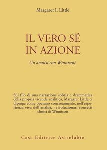 Libro Il vero sé in azione. Un'analisi con Winnicott Margaret I. Little