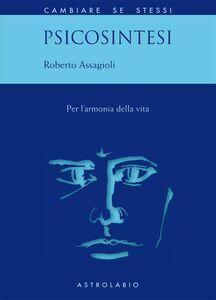Libro Psicosintesi. Per l'armonia della vita Roberto Assagioli