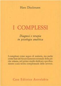 Libro I complessi. Diagnosi e terapia in psicologia analitica Hans Dieckmann