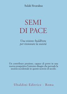 Libro Semi di pace. Una visione buddhista per rinnovare la società Sulak Sivaraksa