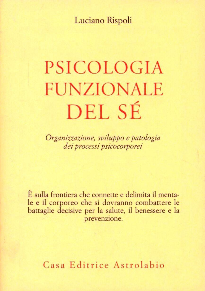Psicologia funzionale del sé. Organizzazione, sviluppo e patologia dei processi psicocorporei