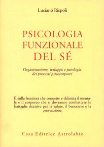Libro Psicologia funzionale del sé. Organizzazione, sviluppo e patologia dei processi psicocorporei Luciano Rispoli