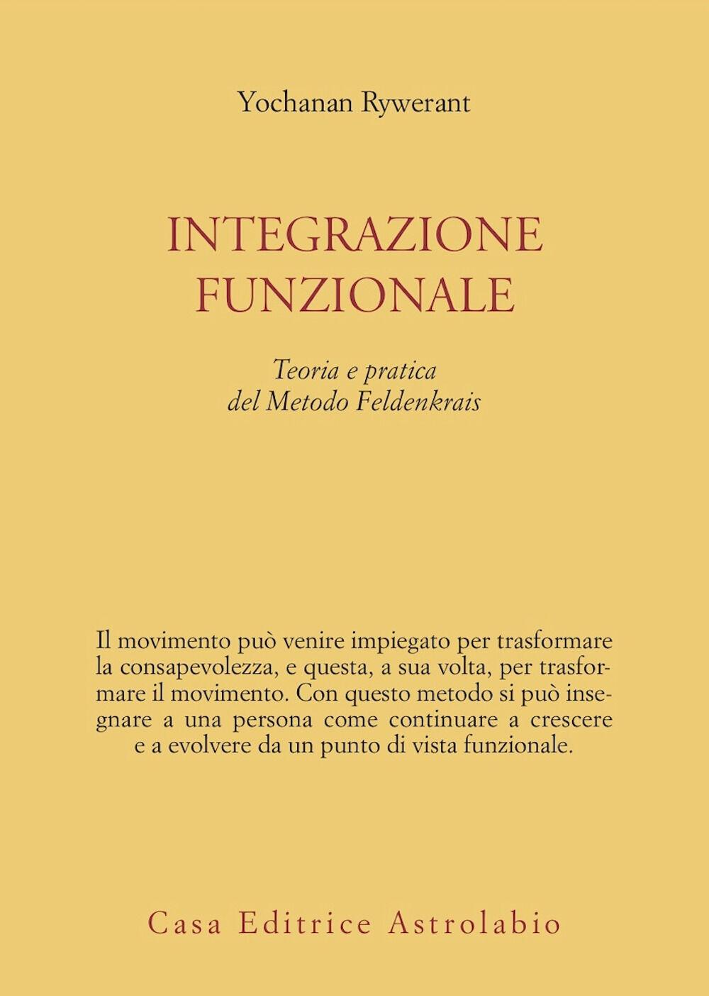Integrazione funzionale. Teoria e pratica del metodo Feldenkrais