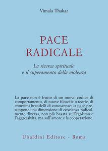 Libro Pace radicale. La ricerca spirituale e il superamento della violenza Vimala Thakar