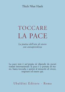 Toccare la pace. La pratica dell'arte di vivere con consapevolezza - Thich Nhat Hanh - copertina