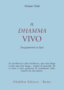 Libro Il dhamma vivo. Insegnamenti ai laici Achaan Chah