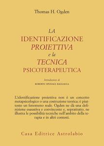 Libro La identificazione proiettiva e la tecnica psicoterapeutica Thomas H. Ogden