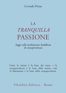 Libro La tranquilla passione. Saggi sulla meditazione buddhista di consapevolezza Corrado Pensa