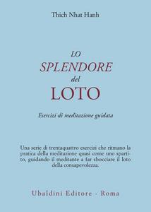 Libro Lo splendore del loto. Esercizi di meditazione guidata Thich Nhat Hanh