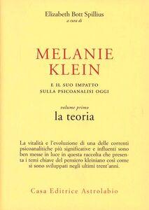 Foto Cover di Melanie Klein e il suo impatto sulla psicoanalisi oggi. Vol. 1: La teoria., Libro di Elizabeth Bott Spillius, edito da Astrolabio Ubaldini