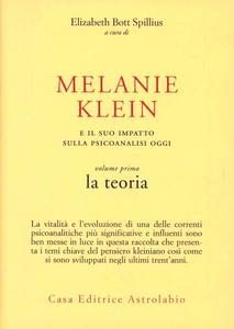 Libro Melanie Klein e il suo impatto sulla psicoanalisi oggi. Vol. 1: La teoria. Elizabeth Bott Spillius