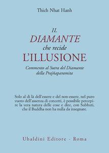 Libro Il diamante che recide l'illusione. Commento al Sutra del diamante della Prajnaparamita Thich Nhat Hanh