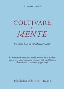 Foto Cover di Coltivare la mente. Un corso base di meditazione chan, Libro di Thomas Cleary, edito da Astrolabio Ubaldini