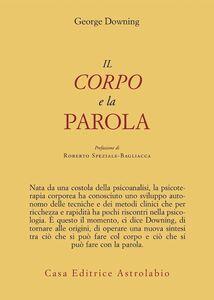 Foto Cover di Il corpo e la parola, Libro di George Downing, edito da Astrolabio Ubaldini