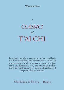 Foto Cover di I classici del T'ai Chi, Libro di Waysun Liao, edito da Astrolabio Ubaldini