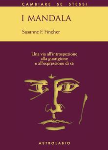 I mandala. Una via all'introspezione, alla guarigione e all'espressione di sé - Susanne F. Fincher - copertina