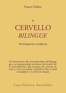 Foto Cover di Il cervello bilingue. Neurolinguistica e poliglossia, Libro di Franco Fabbro, edito da Astrolabio Ubaldini