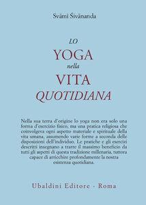 Foto Cover di Lo yoga nella vita quotidiana, Libro di Swami Saraswati Sivananda, edito da Astrolabio Ubaldini