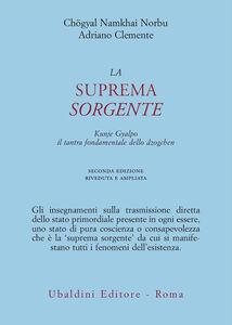Libro La suprema sorgente. Kunjied Gyalpo: il tantra fondamentale dello dzogchen Norbu Namkhai , Adriano Clemente