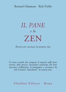 Libro Il pane e lo zen. Ricette per cucinare la propria vita Bernie Glassman , Rick Fields