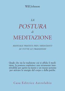 La postura di meditazione. Manuale pratico per i meditanti di tutte le tradizioni