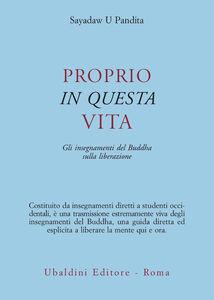 Libro Proprio in questa vita. Gli insegnamenti del Buddha sulla liberazione U. Pandita Sayadaw